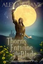 Thorns Entwine the Blade ebook by Alexa Grave