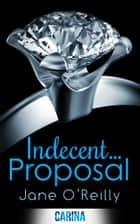 Indecent...Proposal ebook by Jane O'Reilly