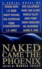 Naked Came the Phoenix - A Serial Novel ebook by Marcia Talley, Nevada Barr, Nancy Pickard,...