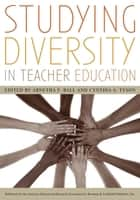 Studying Diversity in Teacher Education ebook by Arnetha F. Ball, Cynthia A. Tyson, Arnetha F. Ball,...