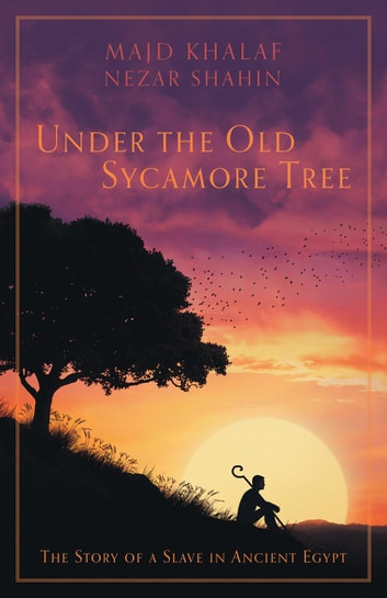 Under the Old Sycamore Tree - The Story of a Slave in Ancient Egypt ebook by Majd Khalaf