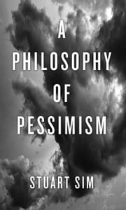 A Philosophy of Pessimism ebook by Stuart Sim