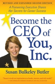 Become the CEO of You, Inc.: A Pioneering Executive Shares Her Secrets for Career Success ebook by Susan Bulkeley Butler