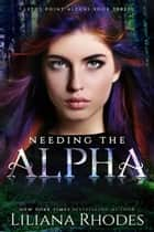 Needing the Alpha ebook by Liliana Rhodes