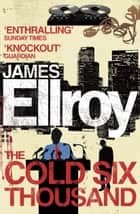 The Cold Six Thousand ebook by James Ellroy