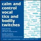 Calm and control vocal tics and bodily twitches audiobook by Lynda Hudson, Lynda Hudson