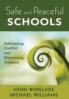 Safe and Peaceful Schools - Addressing Conflict and Eliminating Violence ebook by Michael Williams, John M. Winslade
