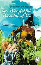 The Wonderful Wizard of Oz ebook by Lyman Frank Baum