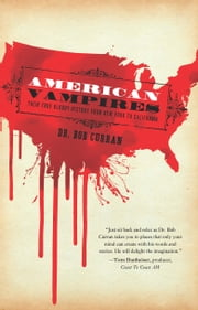 American Vampires - Their True Bloody History From New York to California ebook by Bob Curran,Ian Daniels