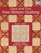 Easy and Fun Free-Motion Quilting ebook by Eva A. Larkin