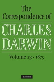The Correspondence of Charles Darwin: Volume 23, 1875 ebook by Charles Darwin,Frederick Burkhardt,James A. Secord,The Editors of the Darwin Correspondence Project