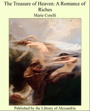 The Treasure of Heaven: A Romance of Riches ebook by Marie Corelli