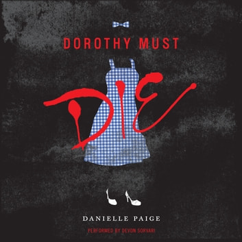 Dorothy Must Die audiobook by Danielle Paige