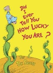 Did I Ever Tell You How Lucky You Are? ebook by Seuss, Seuss