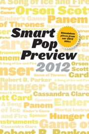 Smart Pop Preview 2012 - Standalone Essays on the Hunger Games, Robert B. Parker's Spenser, George R.R. Martin's A Song of Ice and Fire, Ender's Game, and More ebook by Ace Atkins,Linda Antonsson,Elio M Garcia Jr.,V. Arrow,Claudia Christian