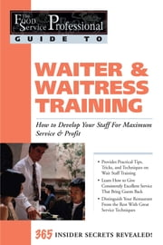 The Food Service Professional Guide to Waiter & Waitress Training - How to Develop Your Staff for Maximum Service & Profit ebook by Lora Arduser