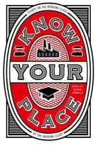 Know Your Place: Essays on the Working Class by the Working Class ebook by Nathan Connolly