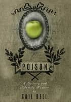 Poison - A History and a Family Memoir ebook by Gail Bell