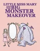 Little Miss Mary and The Big Monster Makeover ebook by G. G. Toropov
