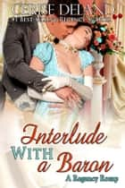 Interlude with a Baron - Regency Romp #4 ebook by Cerise DeLand