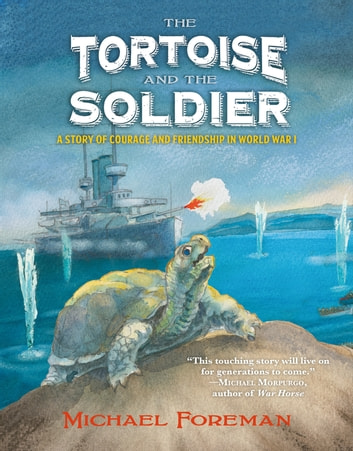 The Tortoise and the Soldier - A Story of Courage and Friendship in World War I ebook by Michael Foreman