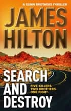 Search and Destroy - A Gunn Brothers Thriller ebook by James Hilton