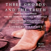THREE CHORDS AND THE TRUTH audiobook by Laurence Leamer