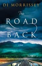 The Road Back - A Novel ebook by Di Morrissey