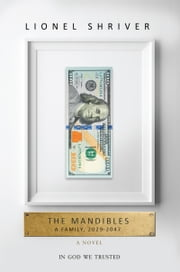 The Mandibles - A Family, 2029-2047 ebook by Lionel Shriver