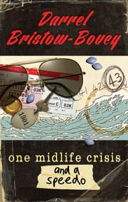 One Midlife Crisis and a Speedo ebook by Darrel Bristow-Bovey