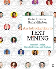 An Introduction to Text Mining - Research Design, Data Collection, and Analysis ebook by Gabe Ignatow, Rada F. Mihalcea