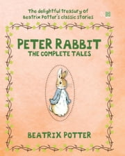 Peter Rabbit - The Complete Tales ebook by Helen Beatrix Potter