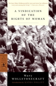 A Vindication of the Rights of Woman - with Strictures on Political and Moral Subjects ebook by Mary Wollstonecraft,Katha Pollitt