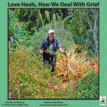 Love Heals - How We Deal with Grief audiobook by Dr. Miles O'Brien Riley