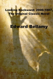Looking Backward: 2000-1887, The Original Classic Novel ebook by Edward Bellamy