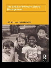The Skills of Primary School Management ebook by Les Bell,Chris Rhodes