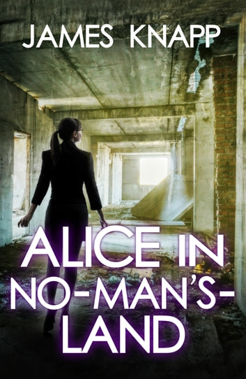 Alice in No-Man's-Land ebook by James Knapp