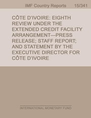 Cote D'Ivoire: Eighth Review Under the Extended Credit Facility Arrangement-Press Release; Staff Report; and Statement by the Executive Director for C ebook by FUND, INTERNATIONAL MONETARY