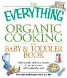 The Everything Organic Cooking for Baby & Toddler Book ebook by Angela Buck