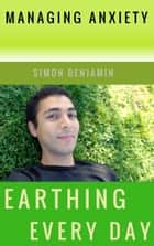 Earthing Every Day: Managing Anxiety ebook by Simon Benjamin
