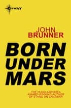 Born Under Mars eBook by John Brunner