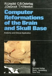 Computer Reformations of the Brain and Skull Base - Anatomy and Clinical Application ebook by R. Unsöld,C. B. Ostertag,J. DeGroot,T. H. Newton