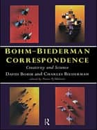 Bohm-Biederman Correspondence ebook by Charles Biederman,David Bohm,Paavo Pylkkanen
