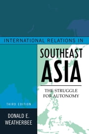 International Relations in Southeast Asia - The Struggle for Autonomy ebook by Donald E. Weatherbee