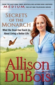 Secrets of the Monarch - What the Dead Can Teach Us About Living a Better Life ebook by Allison DuBois