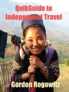 QuikGuide to Independent Travel ebook by Gordon Rogowitz