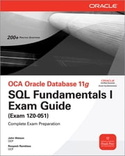 OCA Oracle Database 11g SQL Fundamentals I Exam Guide - Exam 1Z0-051 ebook by John Watson,Roopesh Ramklass