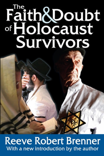 The Faith and Doubt of Holocaust Survivors ebook by Reeve Robert Brenner