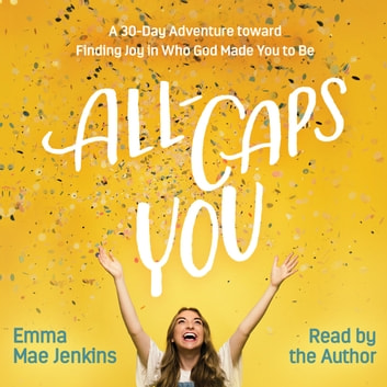All-Caps YOU - A 30-Day Adventure toward Finding Joy in Who God Made You to Be audiobook by Emma Mae Jenkins