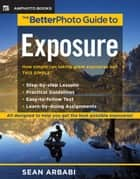 The BetterPhoto Guide to Exposure ebook by Sean Arbabi